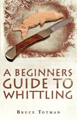 A Beginners Guide to Whittling