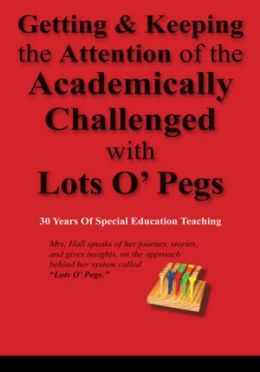 Getting & Keeping the Attention of the Academically Challenged with Lots O' Pegs