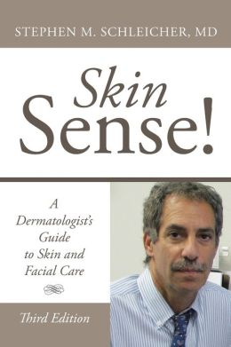 Skin Sense!: A Dermatologist's Guide to Skin and Facial Care