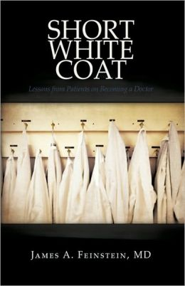 Short White Coat: Lessons from Patients on Becoming a Doctor