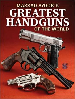Massad Ayoob's Greatest Handguns of the World