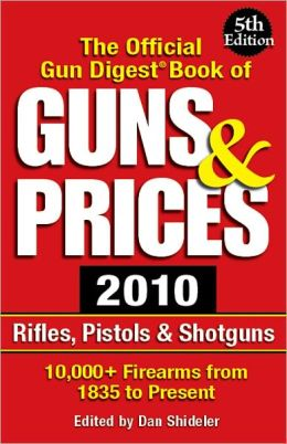 The Official Gun Digest Book of Guns & Prices 2010: Rifles, Pistols & Shotguns