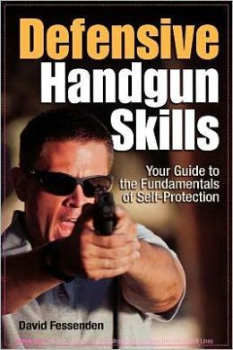 Defensive Handgun Skills: Your Guide to Fundamentals for Self-Protection