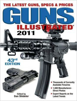 Guns Illustrated 2011: The Latest Guns, Specs & Prices