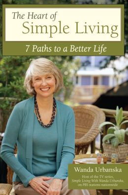 The Heart of Simple Living: 7 Paths to a Better Life