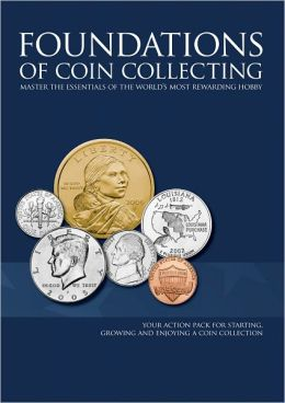 Foundations of Coin Collecting: Master the Essentials of the World's Most Rewarding Hobby