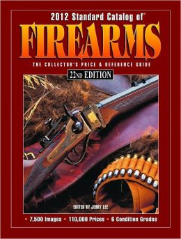 2012 Standard Catalog of Firearms: The Collector's Price & Reference Guide