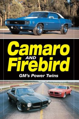Camaro & Firebird: GM's Power Twins: GM's Power Twins