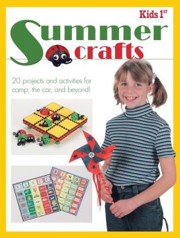 Kids 1st Summer Crafts: 20 Projects and Activities for Camp, the Car, and Beyond!