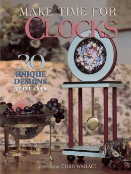Make Time for Clocks: 30 Unique Designs for Your Home