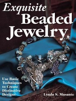 Exquisite Beaded Jewelry: Use Basic Techniques to Create Distinctive Designs