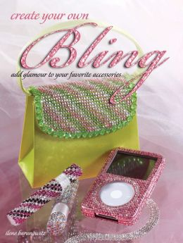 Create Your Own Bling: Add Glamour to Your Favorite Accessories