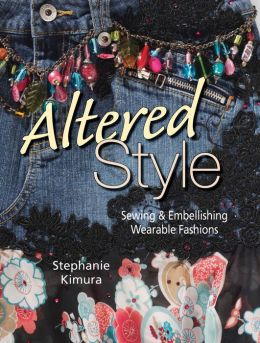 Altered Style: Sewing & Embellishing Wearable Fashions
