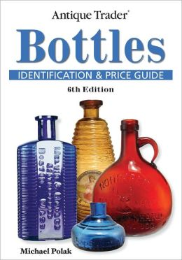Antique Trader Bottles Identification and Price Guide (PagePerfect NOOK Book)