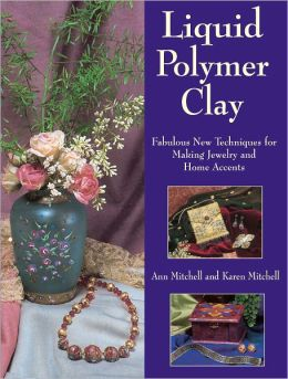 Liquid Polymer Clay: Fabulous New Techniques for Making Jewelry and Home Accents (PagePerfect NOOK Book)