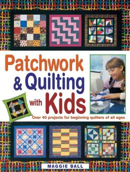 Patchwork & Quilting with Kids: Over 40 projects for beginning quilters of all ages (PagePerfect NOOK Book)