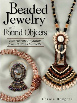 Beaded Jewelry with Found Objects: Incorporate Anything from Buttons to Shells (PagePerfect NOOK Book)