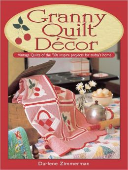 Granny Quilt Decor: Vintage Quilts of the '30s inspire projects for today's home (PagePerfect NOOK Book)