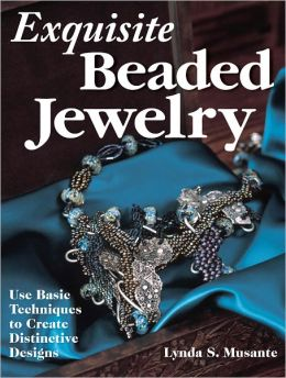 Exquisite Beaded Jewelry: Use Basic Techniques to Create Distinctive Designs (PagePerfect NOOK Book)