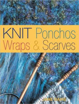 Knit Ponchos, Wraps & Scarves: Create 40 Quick and Contemporary Accessories (PagePerfect NOOK Book)
