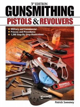 Gunsmithing - Pistols and Revolvers