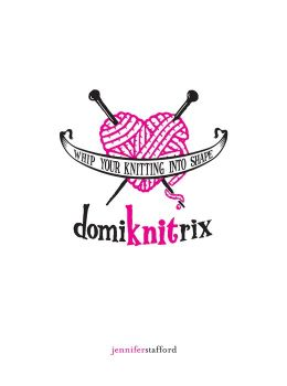 Domiknitrix: Whip Your Knitting Into Shape