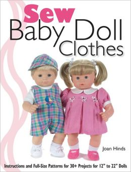 Sew Baby Doll Clothes: Instructions and Full-size Patterns for 30+ Projects for 12