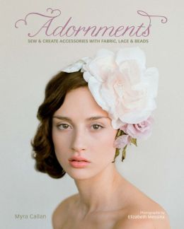 Adornments: Sew & Create Accessories with Fabric, Lace & Beads (PagePerfect NOOK Book)