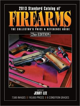 2013 Standard Catalog of Firearms: The Collector's Price & Reference Guide