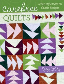 Carefree Quilts: A Free-Style Twist on Classic Designs