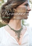 Book Cover Image. Title: A Beaded Romance:  26 Beadweaving Patterns and Projects for Gorgeous Jewelry, Author: Kelly Wiese