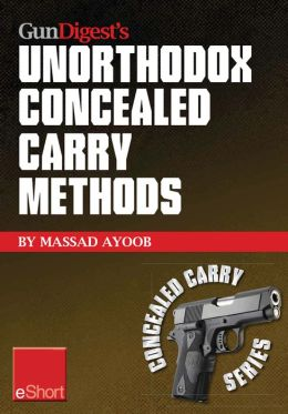 Gun Digest's Unorthodox Concealed Carry Methods eShort: Special concealed holster carry techniques including off-body carry, groin carry and fanny pack holsters