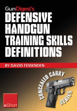 Gun Digest's Defensive Handgun Training Skills Definitions eShort: Discover the most-used terms from the world of defensive handguns. Get definitions & examples related to shooting tips, techniques, drills & skills.