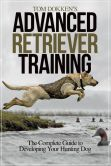 Book Cover Image. Title: Tom Dokken's Advanced Retriever Training:  The Complete Guide to Developing Your Hunting Dog, Author: Tom Dokken