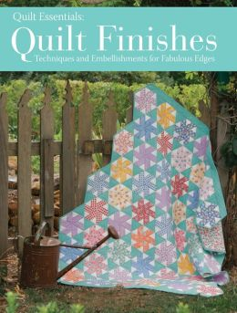 Quilt Finishes: Techniques and Embellishments for Fabulous Edges