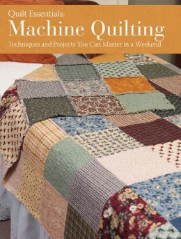 Machine Quilting: Techniques and Projects You Can Master in a Weekend