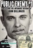 Hotz Mark - Public Enemy #1 - the Infamous History of John Dillinger: An exclusive series excerpt on the life, robberies and death of John Dillinger from Bank Note Reporter