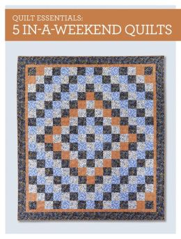 Quilt Essentials - 5 In-a-Weekend Quilts