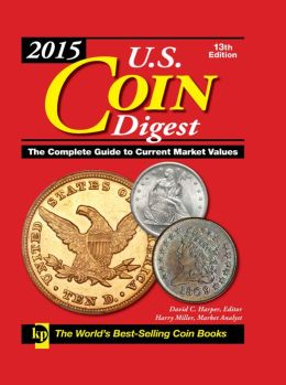 2015 U.S. Coin Digest: The Complete Guide to Current Market Values