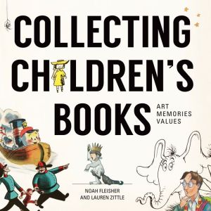 Collecting Children's Books: Art, Memories, Values