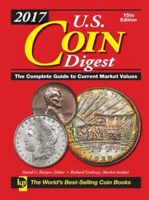 2017 U.S. Coin Digest: The Complete Guide to Current Market Values