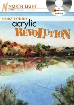 Nancy Reyner's Acrylic Revolution: Watercolor & Oil Effects with Acrylic Paint