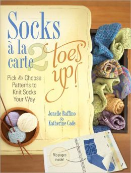 Socks a La Carte 2: Toes Up!: Pick and Choose Patterns to Knit Socks Your Way