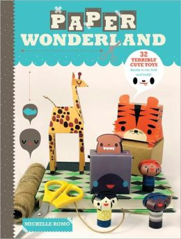 Paper Wonderland: 32 Terribly Cute Toys Ready to Cut, Fold & Build (PagePerfect NOOK Book)