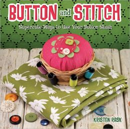 Button and Stitch: Supercute Ways to Use Your Button Stash (PagePerfect NOOK Book)