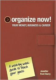 Organize Now! Your Money, Business and Career: A Week-by-Week Guide to Reach Your Goals