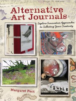 Alternative Art Journals: Explore Innovative Approaches to Collecting Your Creativity (PagePerfect NOOK Book)