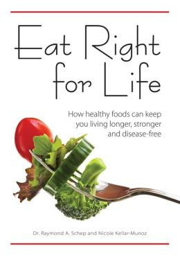 Eat Right for Life: How Healthy Foods Can Keep You Living Longer, Stronger and Disease-Free