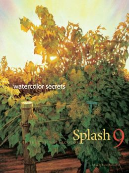 Splash 9 - Watercolor Secrets: The Best of Watercolor: Watercolor Disoveries