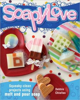 Soapylove: Squeaky-Clean Projects Using Melt-and-Pour Soap (PagePerfect NOOK Book)